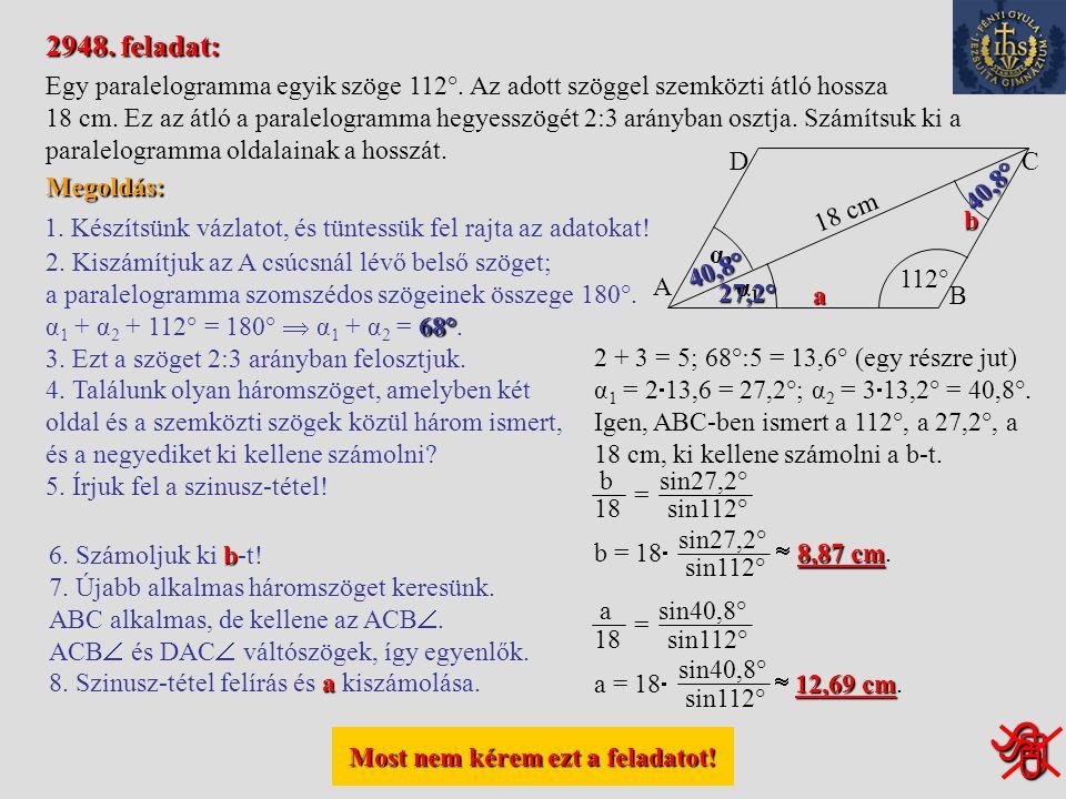 Most nem kérem ezt a feladatot! Most nem kérem ezt a feladatot! 2944. feladat: Egy háromszög szögeinek aránya 2:3:4, míg a kerülete 18 cm. Mekkorák a