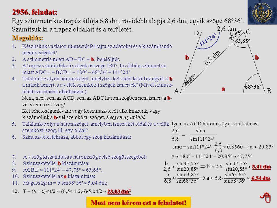 Most nem kérem ezt a feladatot! Most nem kérem ezt a feladatot! 2953. feladat: a Egy háromszög területe 4920 cm 2 és két oldalának a szorzata a  b =