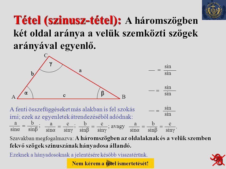 Tétel (szinusz-tétel): A háromszögben két oldal aránya a velük szemközti szögek arányával egyenlő.