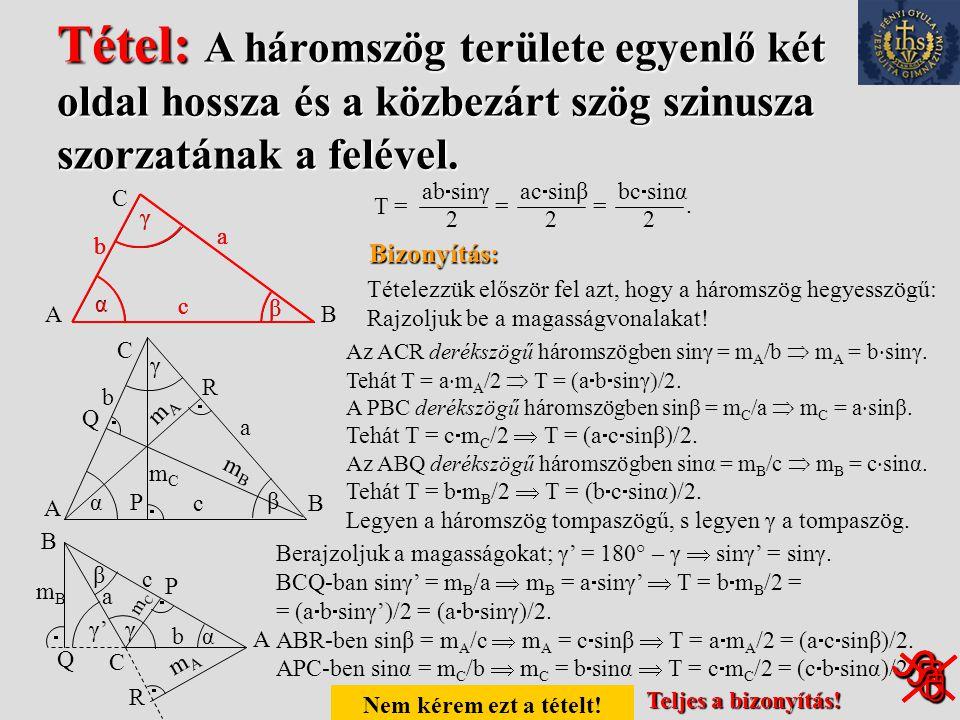 Tétel: A háromszög területe egyenlő két oldal hossza és a közbezárt szög szinusza szorzatának a felével.
