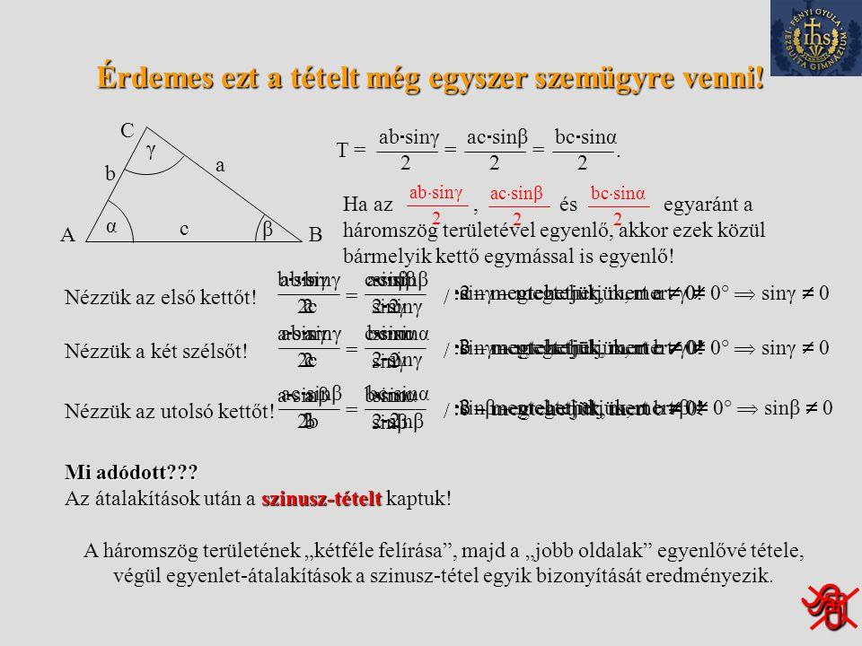 Tétel: A háromszög területe egyenlő két oldal hossza és a közbezárt szög szinusza szorzatának a felével. Nem kérem ezt a tételt! AB C a b c α β β γ'γ