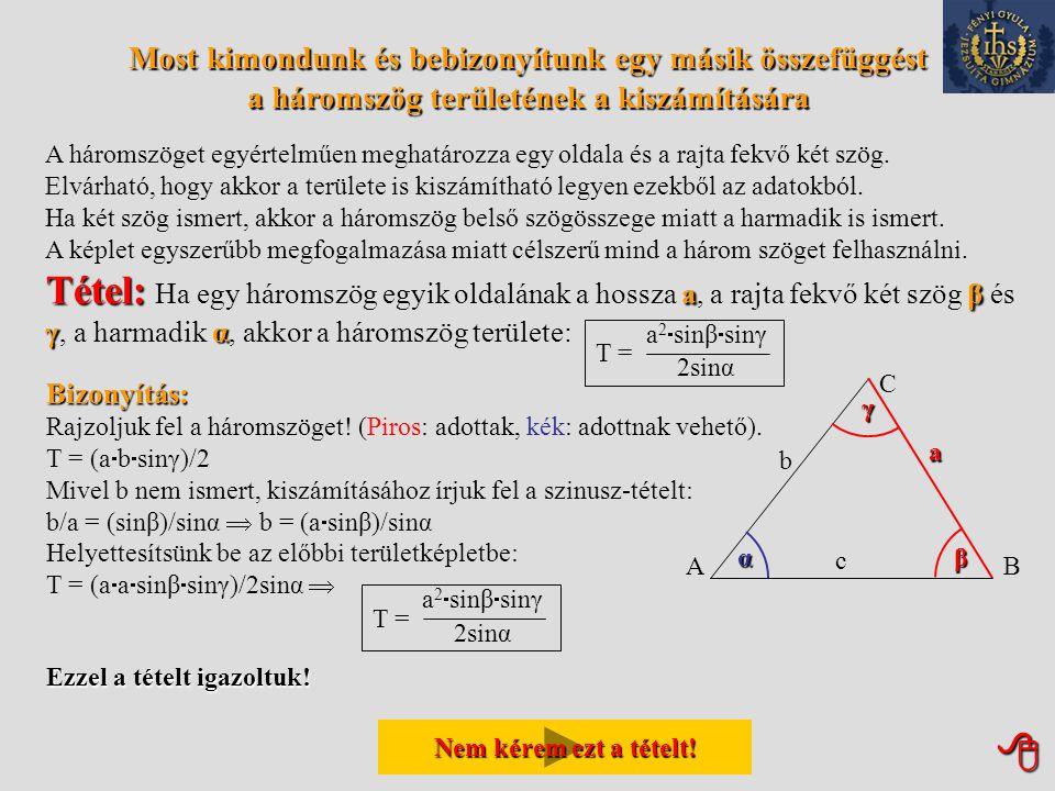 Érdemes ezt a tételt még egyszer szemügyre venni! AB C a b c α β γ  T = bc  sinα 2 ac  sinβ 2 ab  sinγ 2 ==. Ha az, és egyaránt a háromszög terül