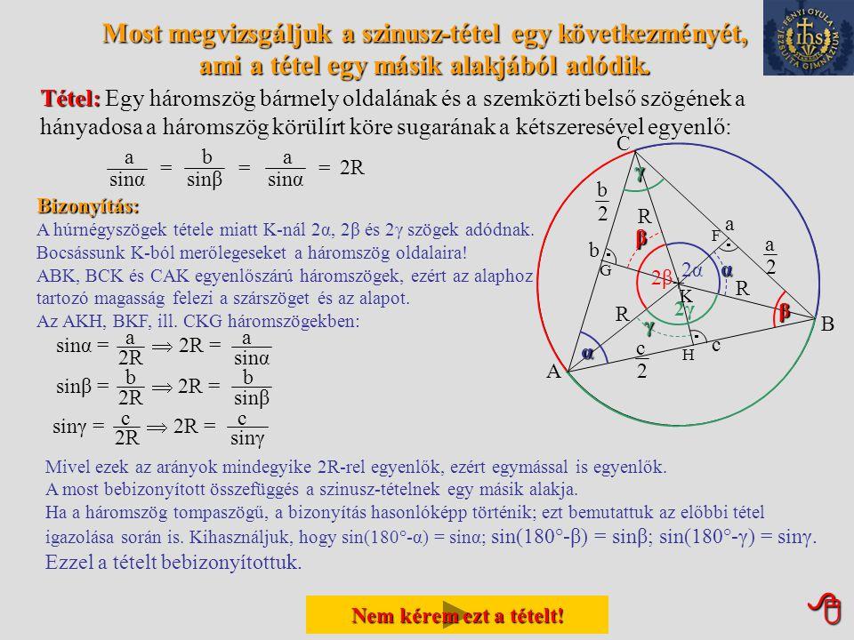  Most kimondunk és bebizonyítunk egy olyan tételt, amely a háromszög területe és a köré írt kör sugara közti kapcsolatot adja meg Tétel: a b és c, a