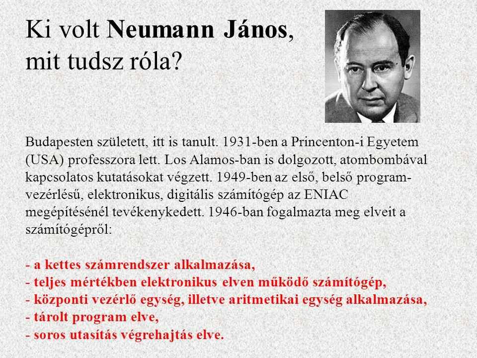 Ki volt Neumann János, mit tudsz róla? Budapesten született, itt is tanult. 1931-ben a Princenton-i Egyetem (USA) professzora lett. Los Alamos-ban is