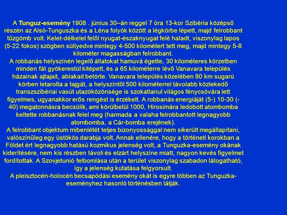 A Tunguz-esemény 1908. június 30–án reggel 7 óra 13-kor Szibéria középső részén az Alsó-Tunguszka és a Léna folyók között a légkörbe lépett, majd felr