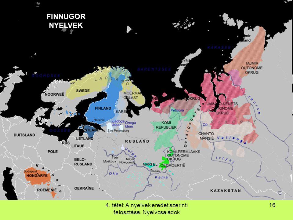 4. tétel: A nyelvek eredet szerinti felosztása. Nyelvcsaládok 16 FINNUGOR NYELVEK