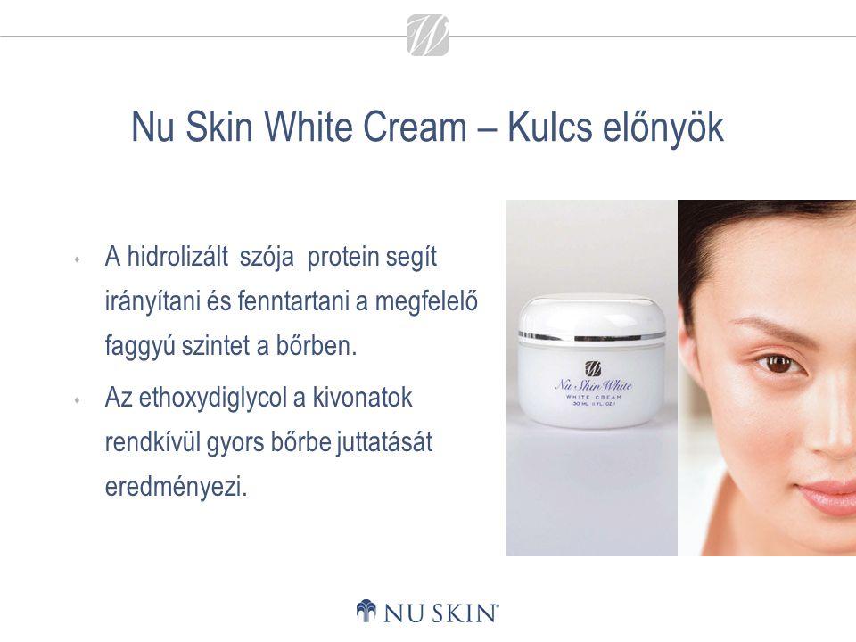 Nu Skin White Cream – Kulcs előnyök  A hidrolizált szója protein segít irányítani és fenntartani a megfelelő faggyú szintet a bőrben.  Az ethoxydigl