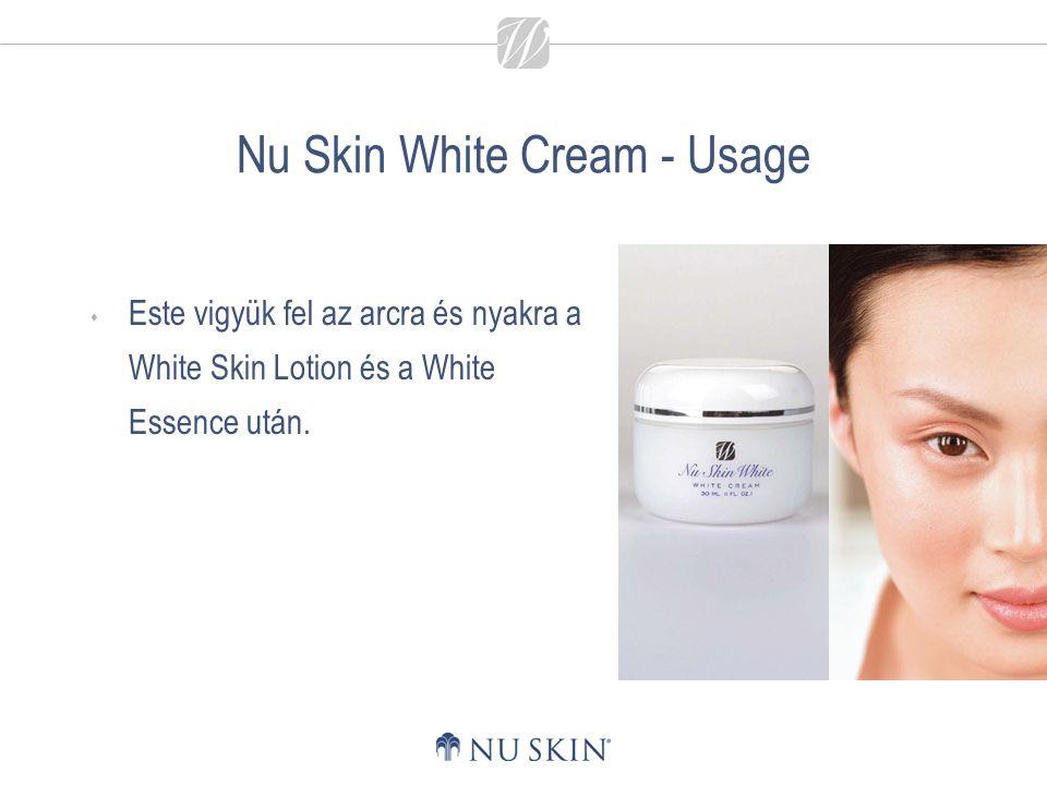Nu Skin White Cream - Usage  Este vigyük fel az arcra és nyakra a White Skin Lotion és a White Essence után.