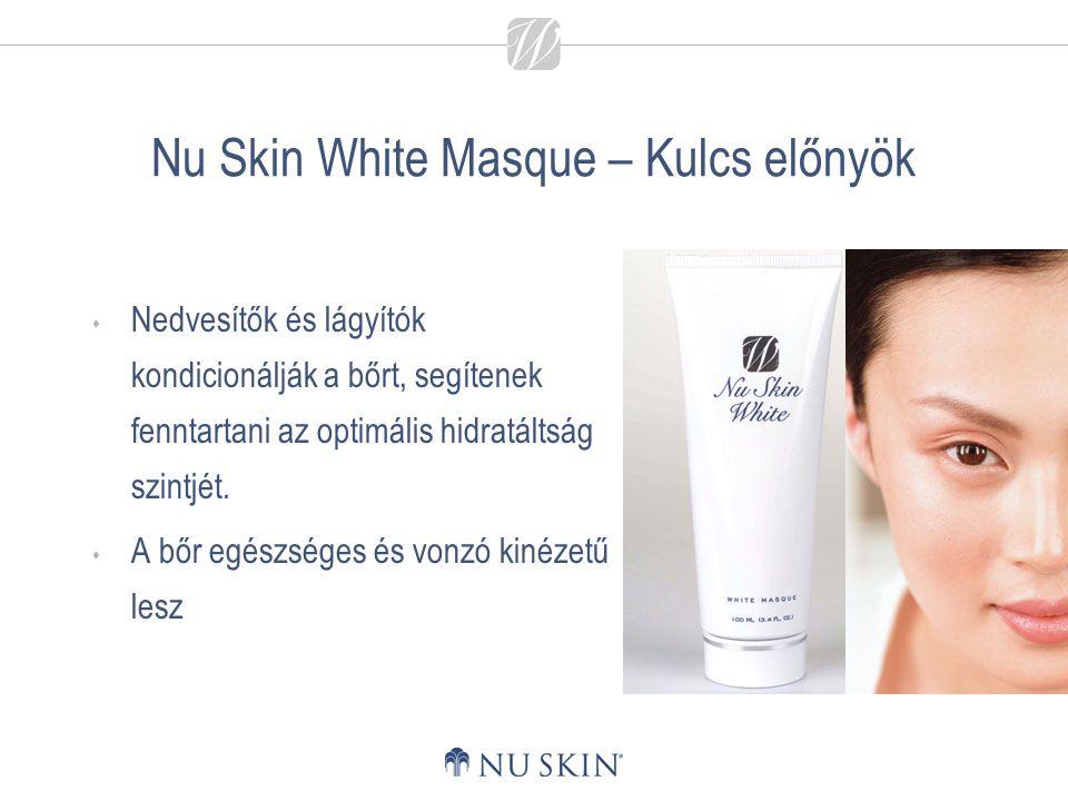 Nu Skin White Masque – Kulcs előnyök  Nedvesítők és lágyítók kondicionálják a bőrt, segítenek fenntartani az optimális hidratáltság szintjét.  A bőr