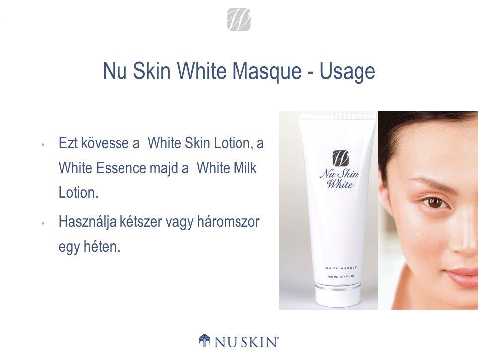 Nu Skin White Masque - Usage  Ezt kövesse a White Skin Lotion, a White Essence majd a White Milk Lotion.  Használja kétszer vagy háromszor egy héten