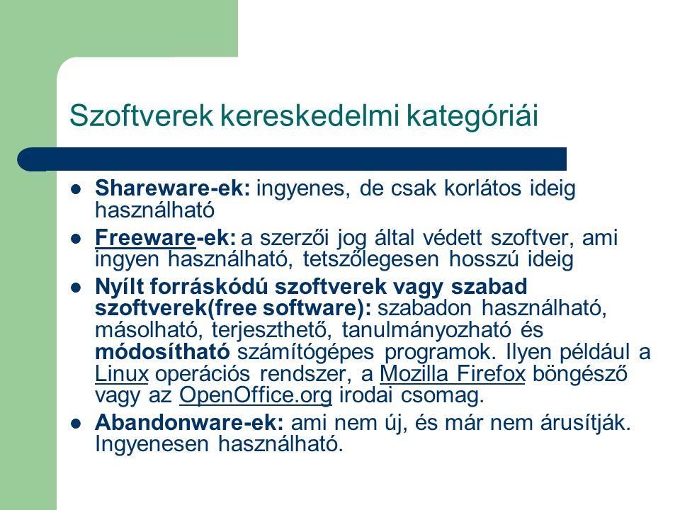 Szoftverek kereskedelmi kategóriái Shareware-ek: ingyenes, de csak korlátos ideig használható Freeware-ek: a szerzői jog által védett szoftver, ami ingyen használható, tetszőlegesen hosszú ideig Freeware Nyílt forráskódú szoftverek vagy szabad szoftverek(free software): szabadon használható, másolható, terjeszthető, tanulmányozható és módosítható számítógépes programok.