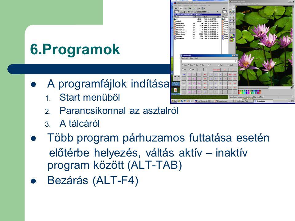 6.Programok A programfájlok indítása 1. Start menüből 2. Parancsikonnal az asztalról 3. A tálcáról Több program párhuzamos futtatása esetén előtérbe h