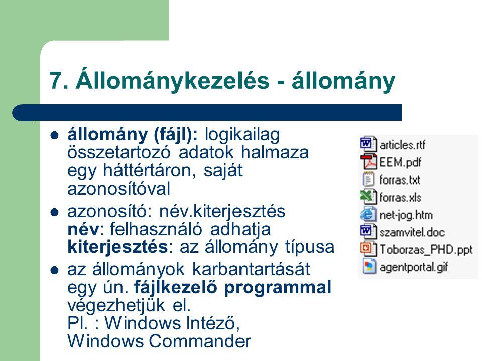 7. Állománykezelés - állomány állomány (fájl): logikailag összetartozó adatok halmaza egy háttértáron, saját azonosítóval azonosító: név.kiterjesztés