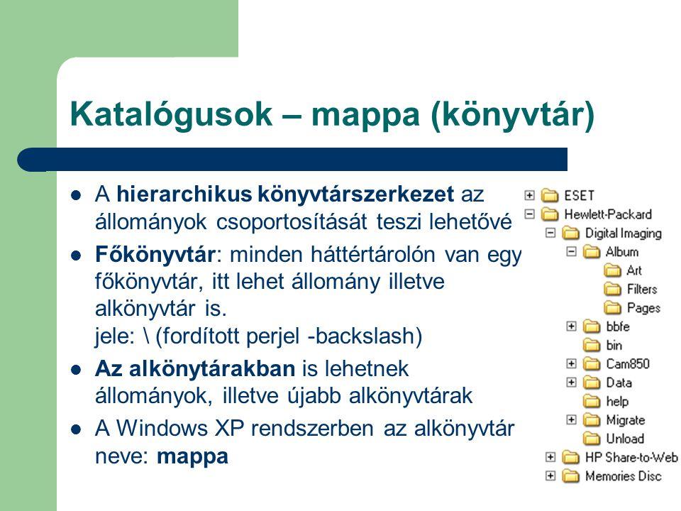 Katalógusok – mappa (könyvtár) A hierarchikus könyvtárszerkezet az állományok csoportosítását teszi lehetővé Főkönyvtár: minden háttértárolón van egy főkönyvtár, itt lehet állomány illetve alkönyvtár is.