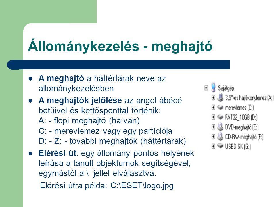 Állománykezelés - meghajtó A meghajtó a háttértárak neve az állománykezelésben A meghajtók jelölése az angol ábécé betűivel és kettősponttal történik: