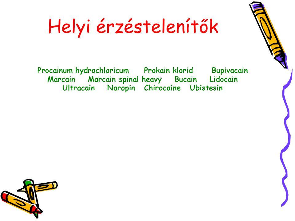 Helyi érzéstelenítők Procainum hydrochloricum Prokain klorid Bupivacain Marcain Marcain spinal heavy Bucain Lidocain Ultracain Naropin Chirocaine Ubis