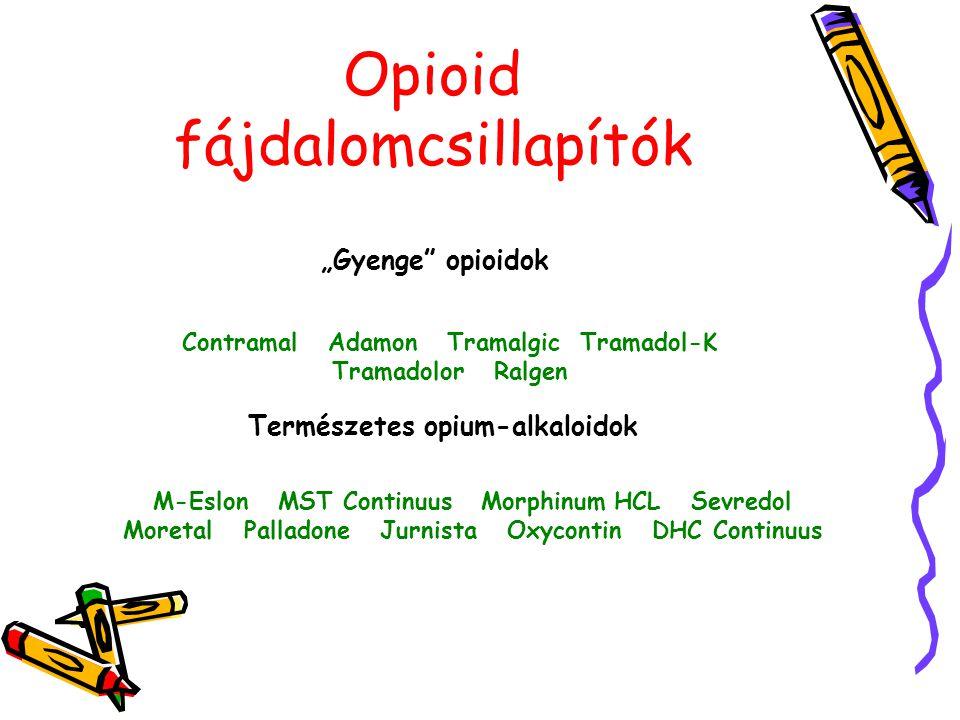 "Opioid fájdalomcsillapítók ""Gyenge"" opioidok Contramal Adamon Tramalgic Tramadol-K Tramadolor Ralgen Természetes opium-alkaloidok M-Eslon MST Continuu"