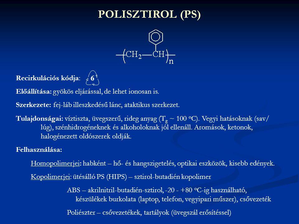 POLISZTIROL (PS) Recirkulációs kódja: Előállítása: gyökös eljárással, de lehet ionosan is. Szerkezete: fej-láb illeszkedésű lánc, ataktikus szerkezet.