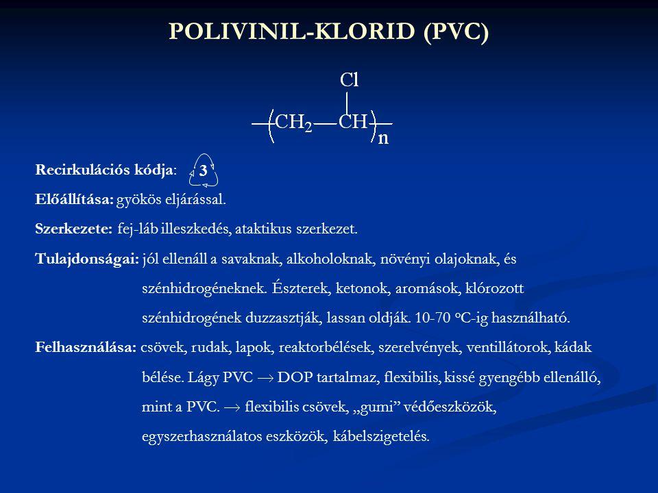 POLIVINIL-KLORID (PVC) Recirkulációs kódja: Előállítása: gyökös eljárással. Szerkezete: fej-láb illeszkedés, ataktikus szerkezet. Tulajdonságai: jól e