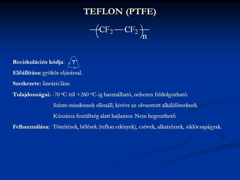 TEFLON (PTFE) Recirkulációs kódja: Előállítása: gyökös eljárással. Szerkezete: lineáris lánc. Tulajdonságai: -70 o C-tól +260 o C-ig használható, nehe
