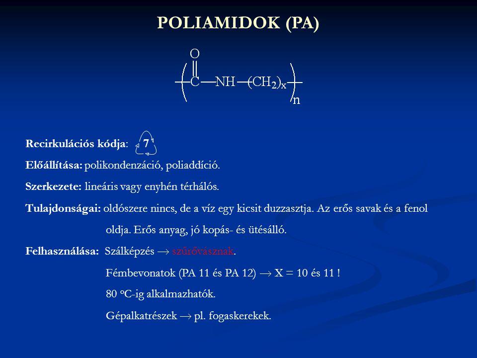 POLIAMIDOK (PA) Recirkulációs kódja: Előállítása: polikondenzáció, poliaddíció. Szerkezete: lineáris vagy enyhén térhálós. Tulajdonságai: oldószere ni
