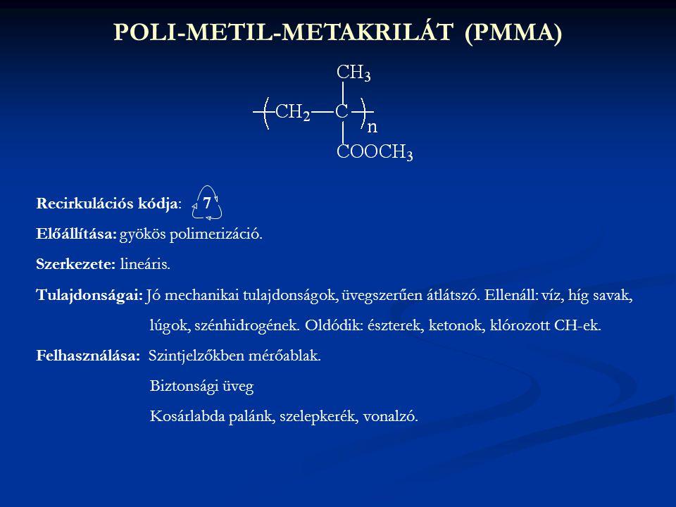 POLI-METIL-METAKRILÁT (PMMA) Recirkulációs kódja: Előállítása: gyökös polimerizáció. Szerkezete: lineáris. Tulajdonságai: Jó mechanikai tulajdonságok,