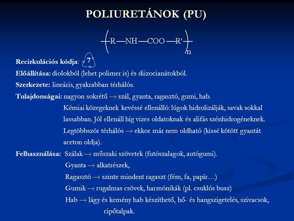 POLIURETÁNOK (PU) Recirkulációs kódja: Előállítása: diolokból (lehet polimer is) és diizocianátokból. Szerkezete: lineáris, gyakrabban térhálós. Tulaj