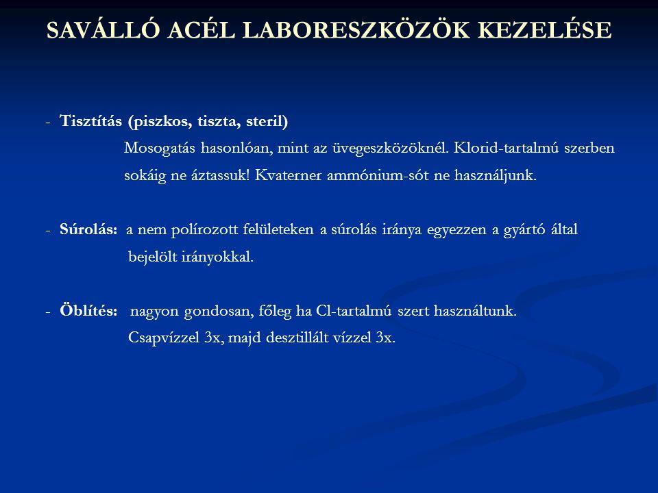 SAVÁLLÓ ACÉL LABORESZKÖZÖK KEZELÉSE - Tisztítás (piszkos, tiszta, steril) Mosogatás hasonlóan, mint az üvegeszközöknél. Klorid-tartalmú szerben sokáig