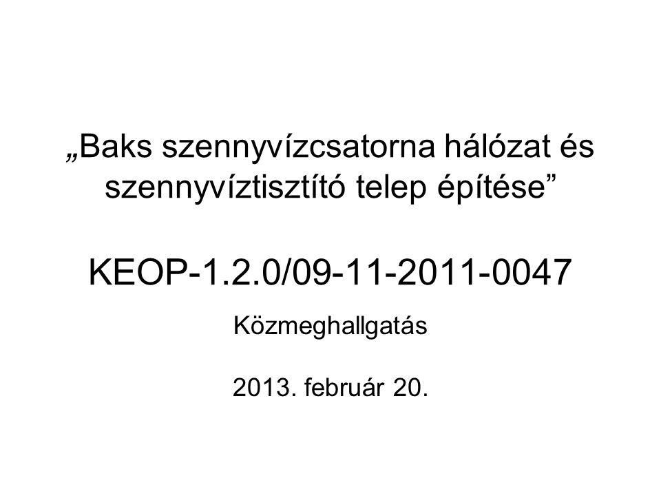 """"""" Baks szennyvízcsatorna hálózat és szennyvíztisztító telep építése"""" KEOP-1.2.0/09-11-2011-0047 Közmeghallgatás 2013. február 20."""
