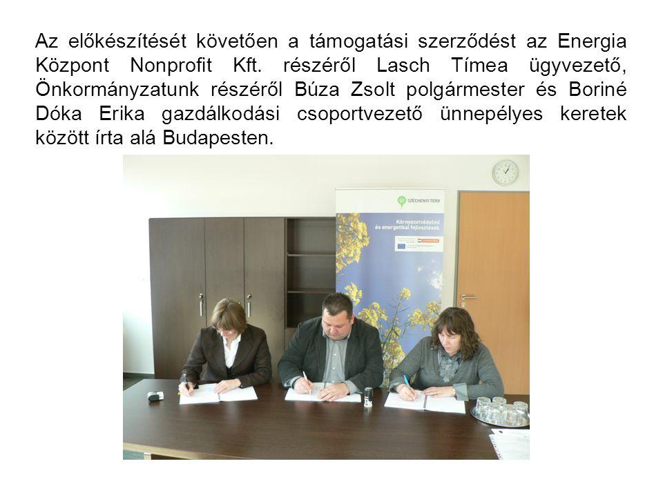 Az előkészítését követően a támogatási szerződést az Energia Központ Nonprofit Kft. részéről Lasch Tímea ügyvezető, Önkormányzatunk részéről Búza Zsol