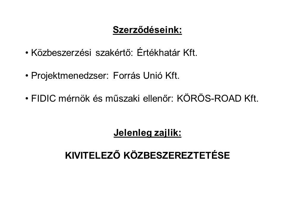 Szerződéseink: Közbeszerzési szakértő: Értékhatár Kft. Projektmenedzser: Forrás Unió Kft. FIDIC mérnök és műszaki ellenőr: KÖRÖS-ROAD Kft. Jelenleg za