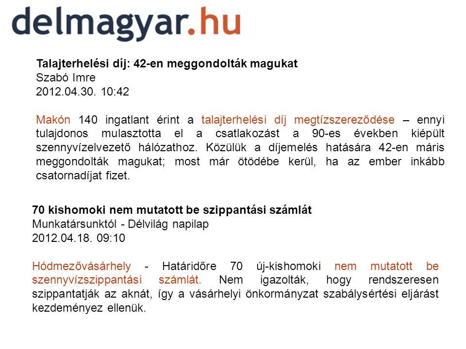 Talajterhelési díj: 42-en meggondolták magukat Szabó Imre 2012.04.30. 10:42 Makón 140 ingatlant érint a talajterhelési díj megtízszereződése – ennyi t