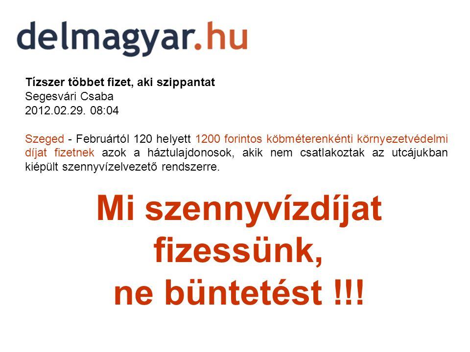 Tízszer többet fizet, aki szippantat Segesvári Csaba 2012.02.29. 08:04 Szeged - Februártól 120 helyett 1200 forintos köbméterenkénti környezetvédelmi