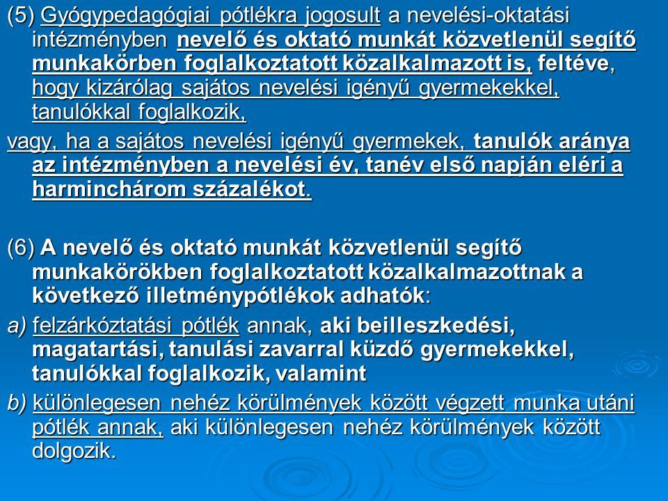 (5) Gyógypedagógiai pótlékra jogosult a nevelési-oktatási intézményben nevelő és oktató munkát közvetlenül segítő munkakörben foglalkoztatott közalkal