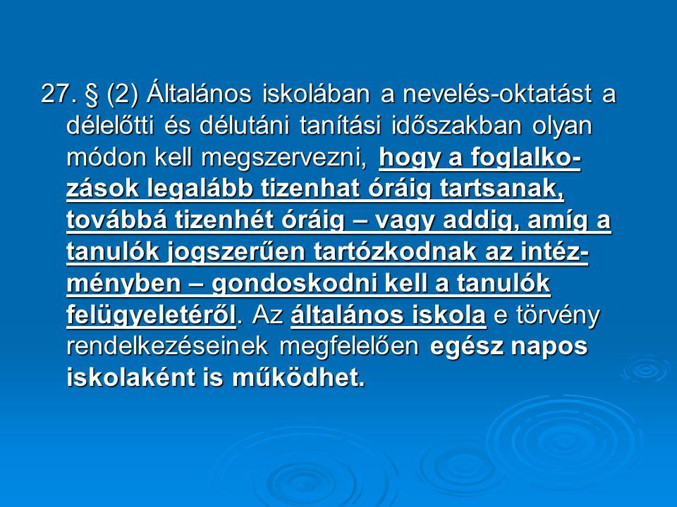 27. § (2) Általános iskolában a nevelés-oktatást a délelőtti és délutáni tanítási időszakban olyan módon kell megszervezni, hogy a foglalko- zások leg