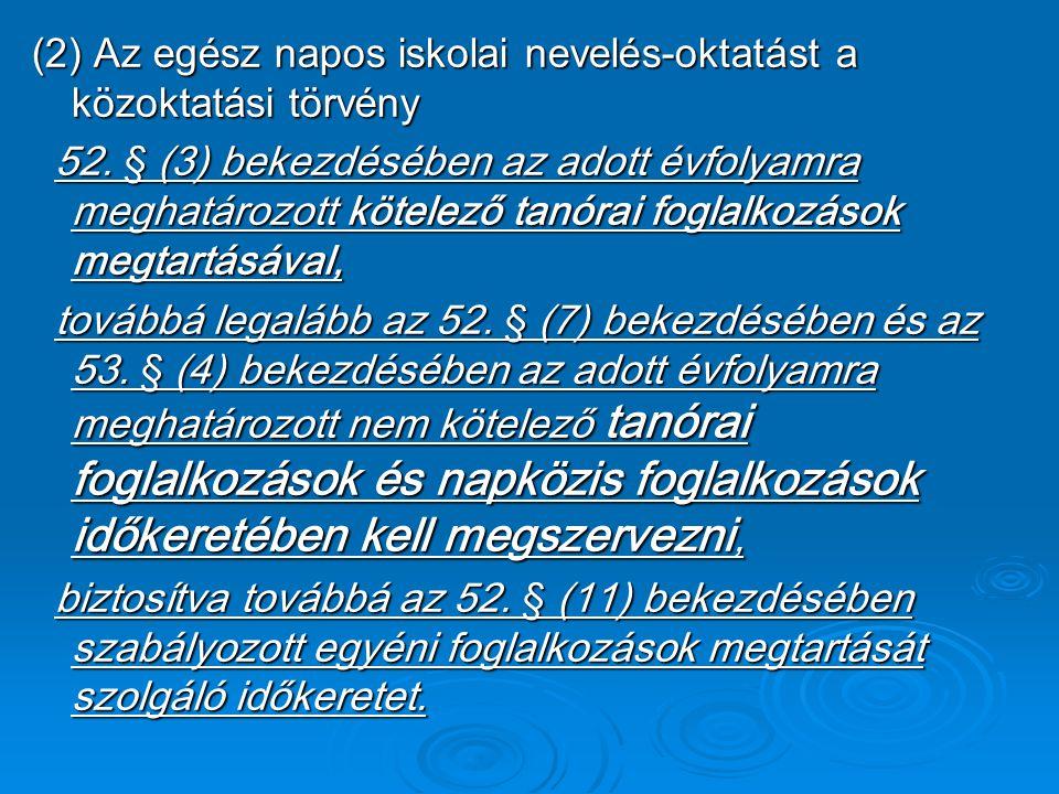 (2) Az egész napos iskolai nevelés-oktatást a közoktatási törvény 52. § (3) bekezdésében az adott évfolyamra meghatározott kötelező tanórai foglalkozá