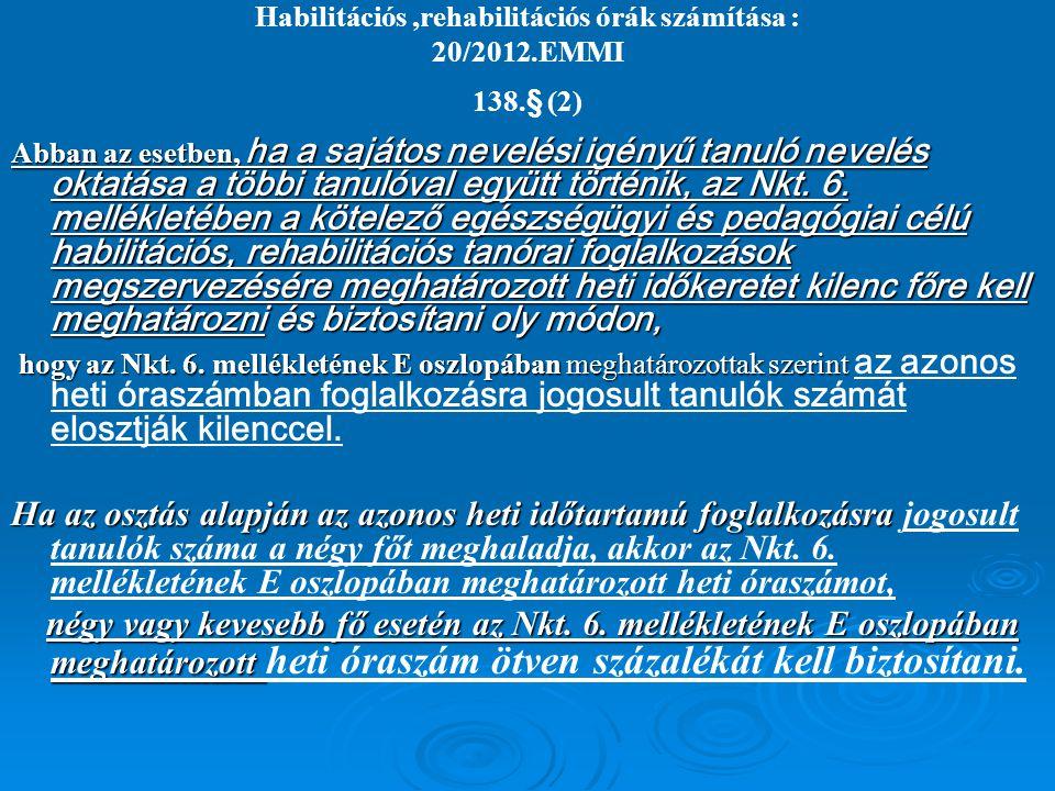 Habilitációs,rehabilitációs órák számítása : 20/2012.EMMI 138.§ (2) Abban az esetben, ha a sajátos nevelési igényű tanuló nevelés oktatása a többi tan
