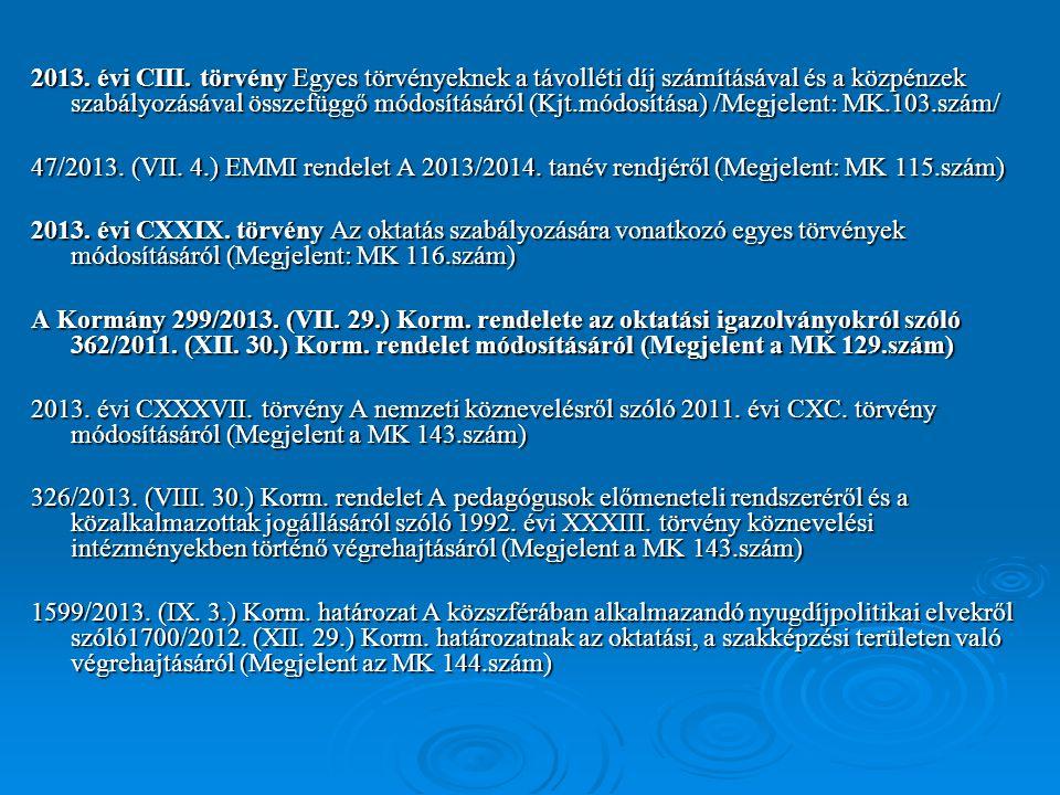 2013. évi CIII. törvény Egyes törvényeknek a távolléti díj számításával és a közpénzek szabályozásával összefüggő módosításáról (Kjt.módosítása) /Megj