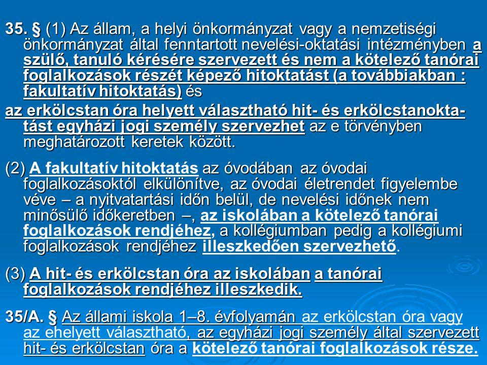 35. § (1) Az állam, a helyi önkormányzat vagy a nemzetiségi önkormányzat által fenntartott nevelési-oktatási intézményben a szülő, tanuló kérésére sze