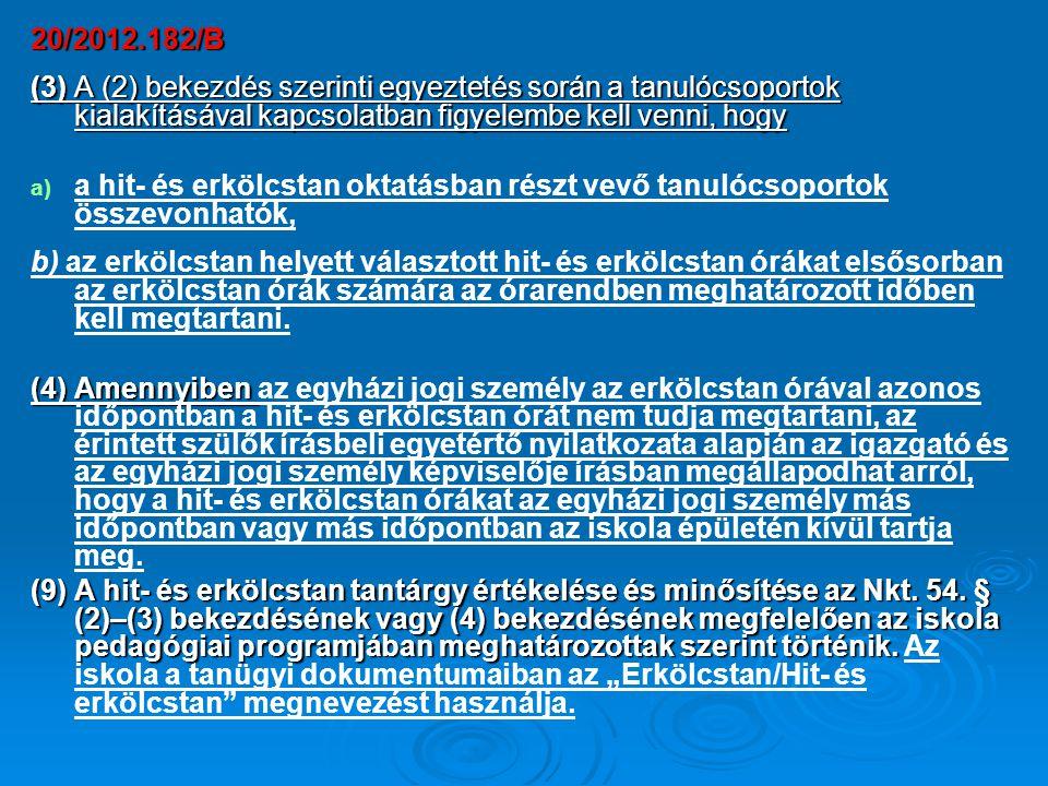 20/2012.182/B (3) A (2) bekezdés szerinti egyeztetés során a tanulócsoportok kialakításával kapcsolatban figyelembe kell venni, hogy a) a) a hit- és e