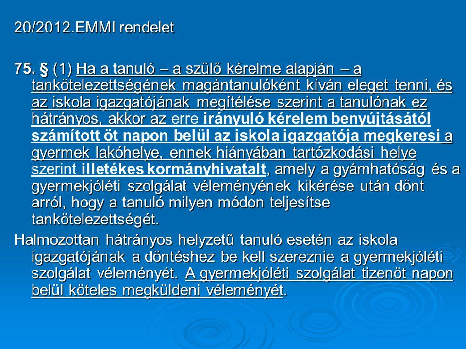 20/2012.EMMI rendelet 75. § (1) Ha a tanuló – a szülő kérelme alapján – a tankötelezettségének magántanulóként kíván eleget tenni, és az iskola igazga