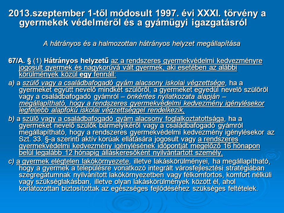 2013.szeptember 1-től módosult 1997. évi XXXI. törvény a gyermekek védelméről és a gyámügyi igazgatásról A hátrányos és a halmozottan hátrányos helyze