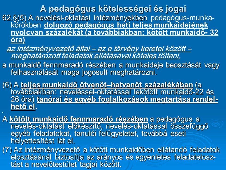 A pedagógus kötelességei és jogai 62.§(5) A nevelési-oktatási intézményekben 62.§(5) A nevelési-oktatási intézményekben pedagógus-munka- körökben dolg