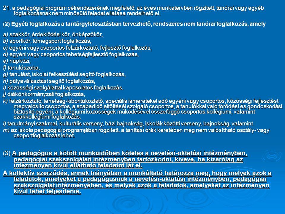 ( (2) Egyéb foglalkozás a tantárgyfelosztásban tervezhető, rendszeres nem tanórai foglalkozás, amely a) szakkör, érdeklődési kör, önképzőkör, b) sport