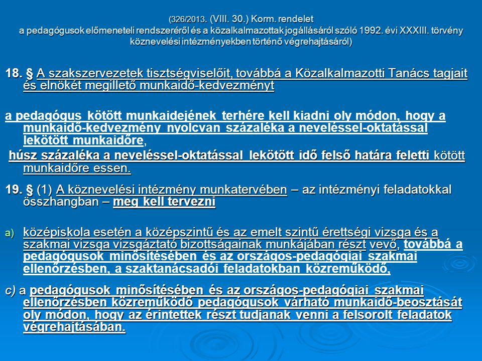 (326/2013. (VIII. 30.) Korm. rendelet a pedagógusok előmeneteli rendszeréről és a közalkalmazottak jogállásáról szóló 1992. évi XXXIII. törvény köznev