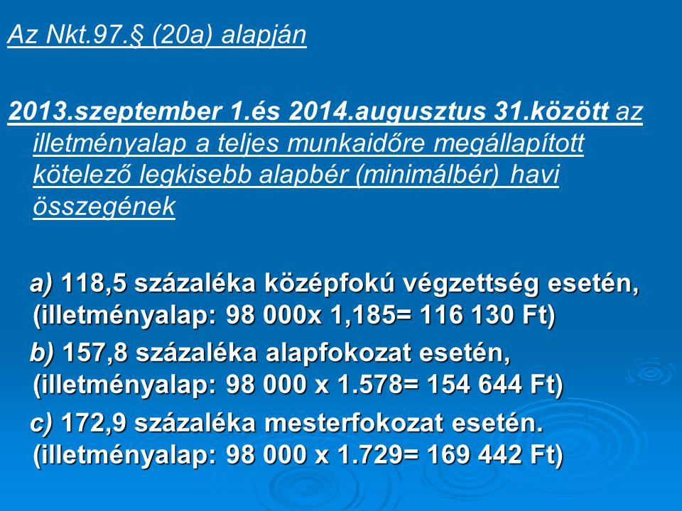 Az Nkt.97.§ (20a) alapján 2013.szeptember 1.és 2014.augusztus 31.között az illetményalap a teljes munkaidőre megállapított kötelező legkisebb alapbér