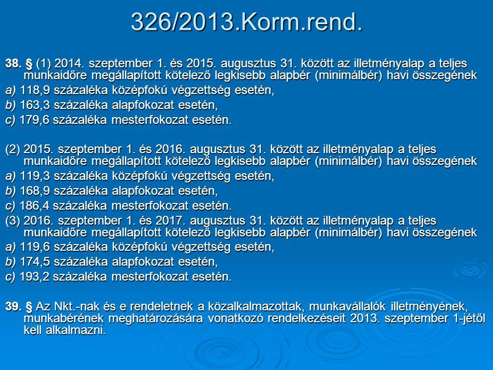 326/2013.Korm.rend. 38. § (1) 2014. szeptember 1. és 2015. augusztus 31. között az illetményalap a teljes munkaidőre megállapított kötelező legkisebb