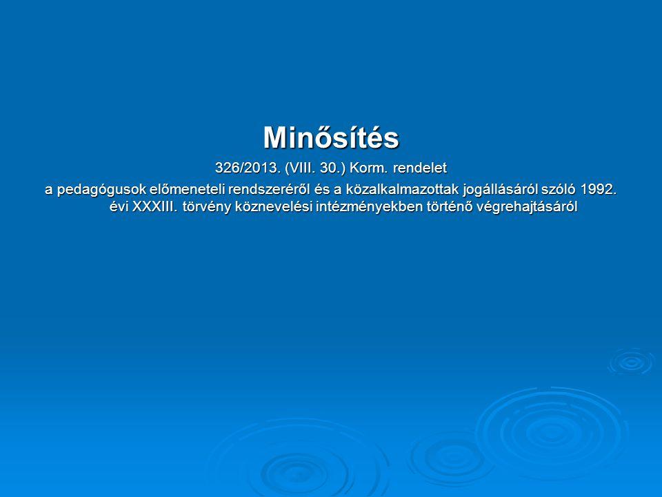 Minősítés 326/2013. (VIII. 30.) Korm. rendelet a pedagógusok előmeneteli rendszeréről és a közalkalmazottak jogállásáról szóló 1992. évi XXXIII. törvé