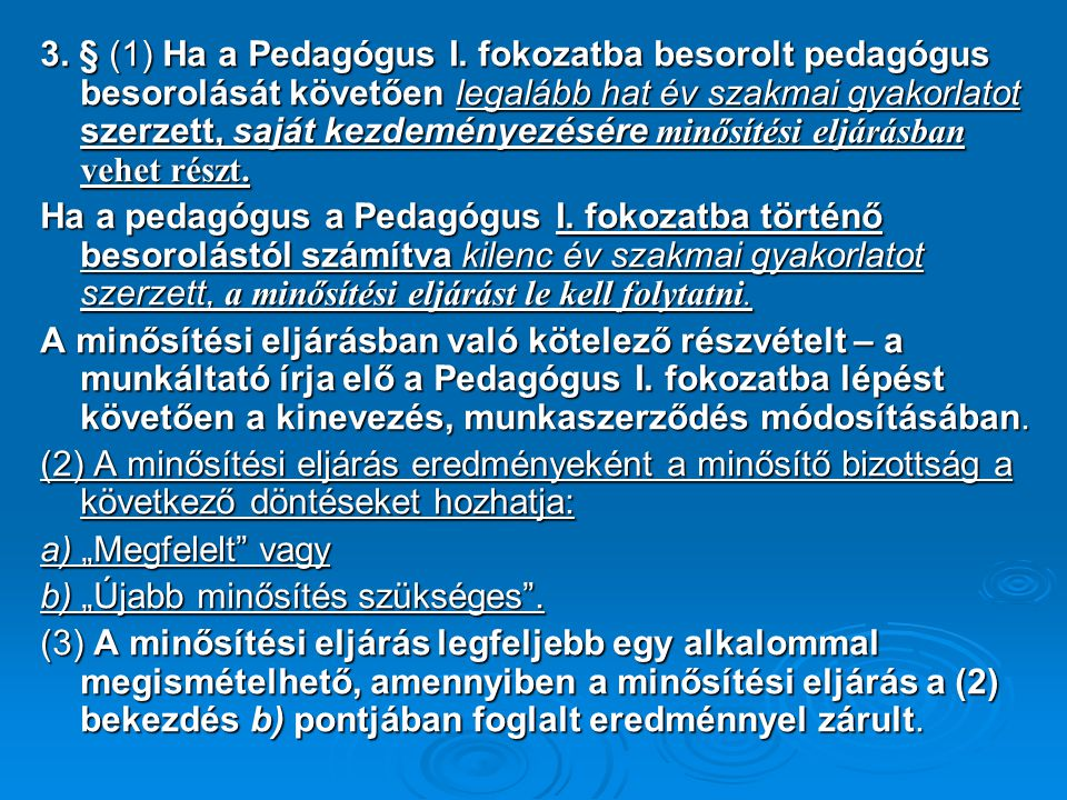 3. § (1) Ha a Pedagógus I. fokozatba besorolt pedagógus besorolását követően legalább hat év szakmai gyakorlatot szerzett, saját kezdeményezésére minő