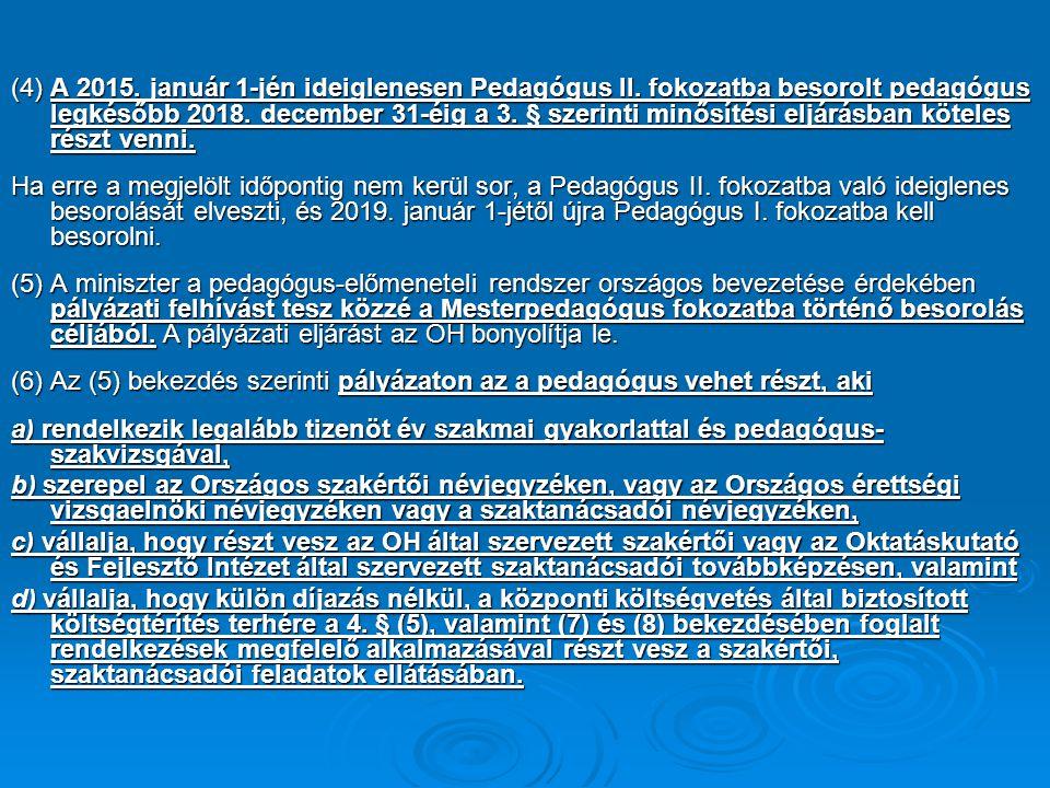 (4) A 2015. január 1-jén ideiglenesen Pedagógus II. fokozatba besorolt pedagógus legkésőbb 2018. december 31-éig a 3. § szerinti minősítési eljárásban